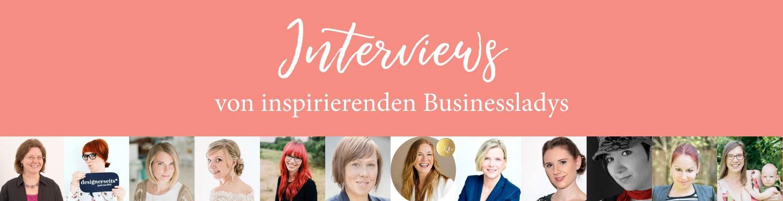 Interviews von inspirierenden Businessladys, selbstständige Frauen