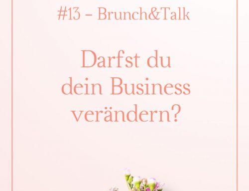 #13 Brunch&Talk – Darfst du dein Business verändern?