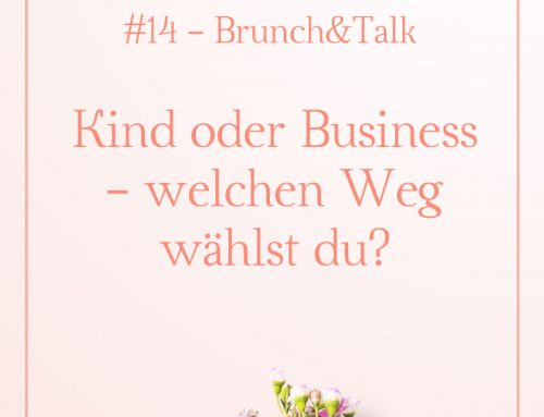#14 Brunch&Talk – Kind oder Business – welchen Weg wählst du?