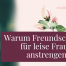 Warum-Freundschaften-fuer-leise-Frauen-oft-anstrengend-sind_wominess_blog