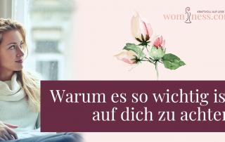 warum-es-so-wichtig-ist-auf-dich-zu-achten_wominess_blog