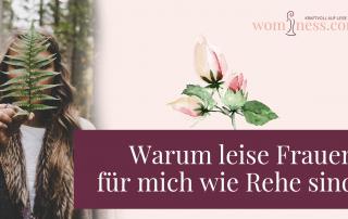 Warum-leise-Frauen-fuer-mich-wie-rehe-sind_wominess_blog