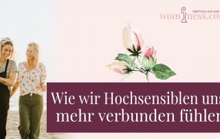 Wie-wir-hochsensiblen-uns-mehr-verbunden-fuehlen_wominess_blog