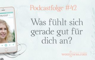 Was-fuehlt-sich-gerade-gut-fuer-dich-an_wominess-podcast