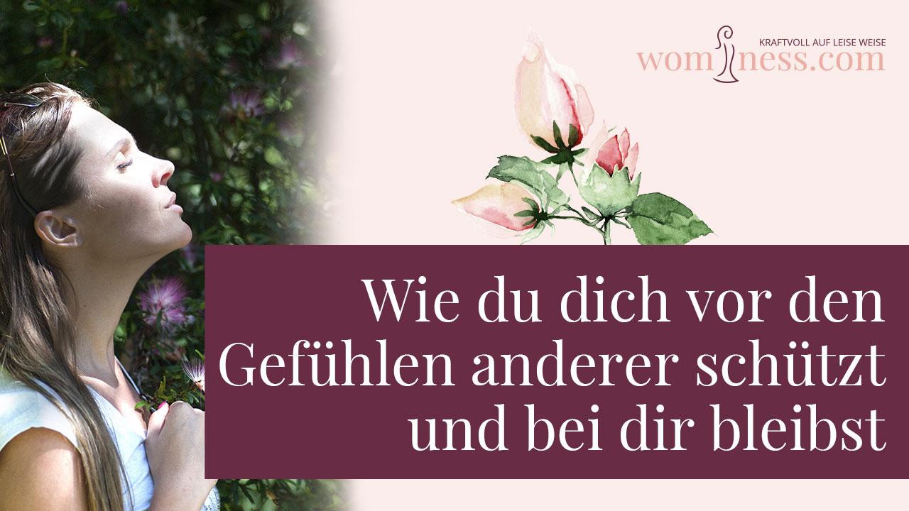 Wie-du-dich-vor-den-gefuehlen-anderer-schuetzt-und-bei-dir-bleibst_wominess_blog