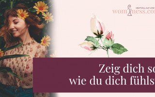 zeig-dich-so-wie-du-dich-fuehlst_wominess_blog