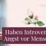 Haben-Introvertierte-Angst-vor-Menschen_wominess