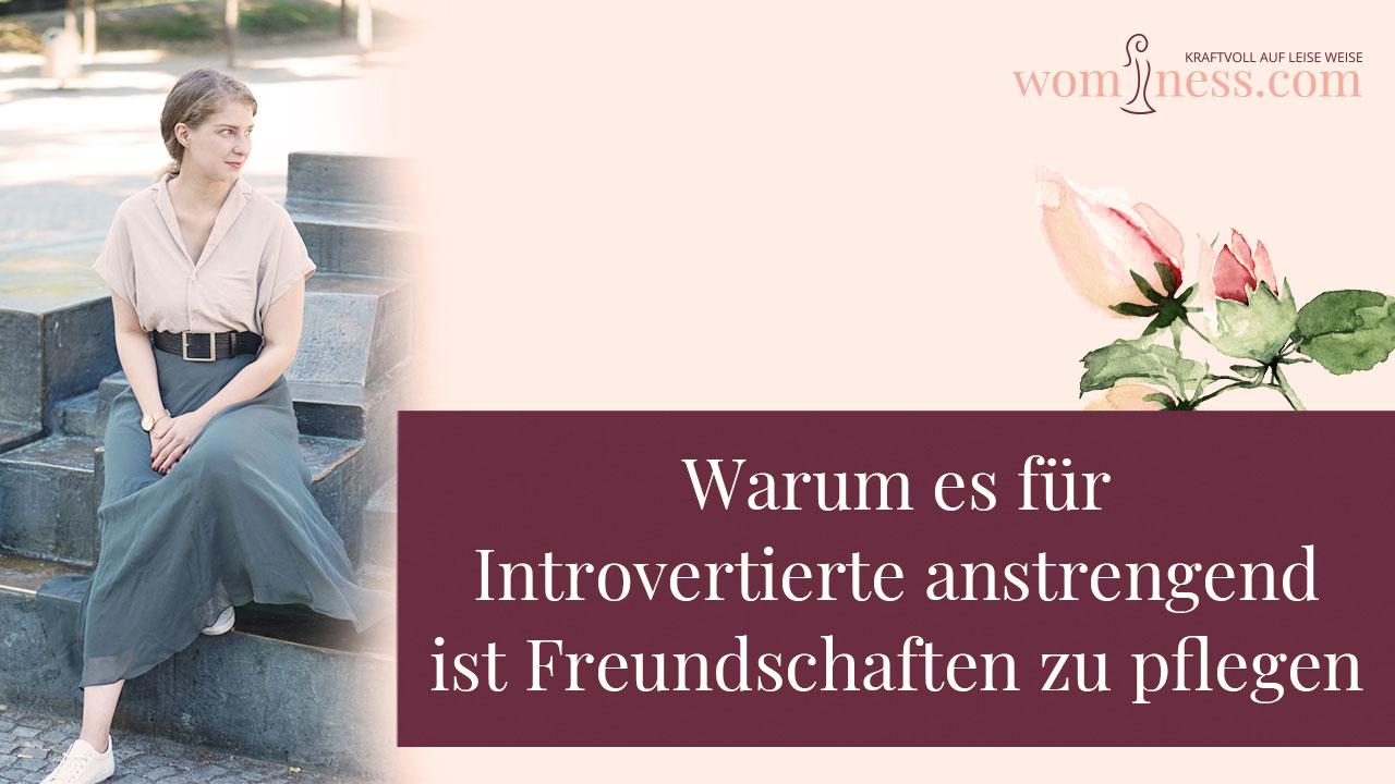 Warum-es-fuer-Introvertierte-anstrengend-ist-freundschaften-zu-pflegen_wominess