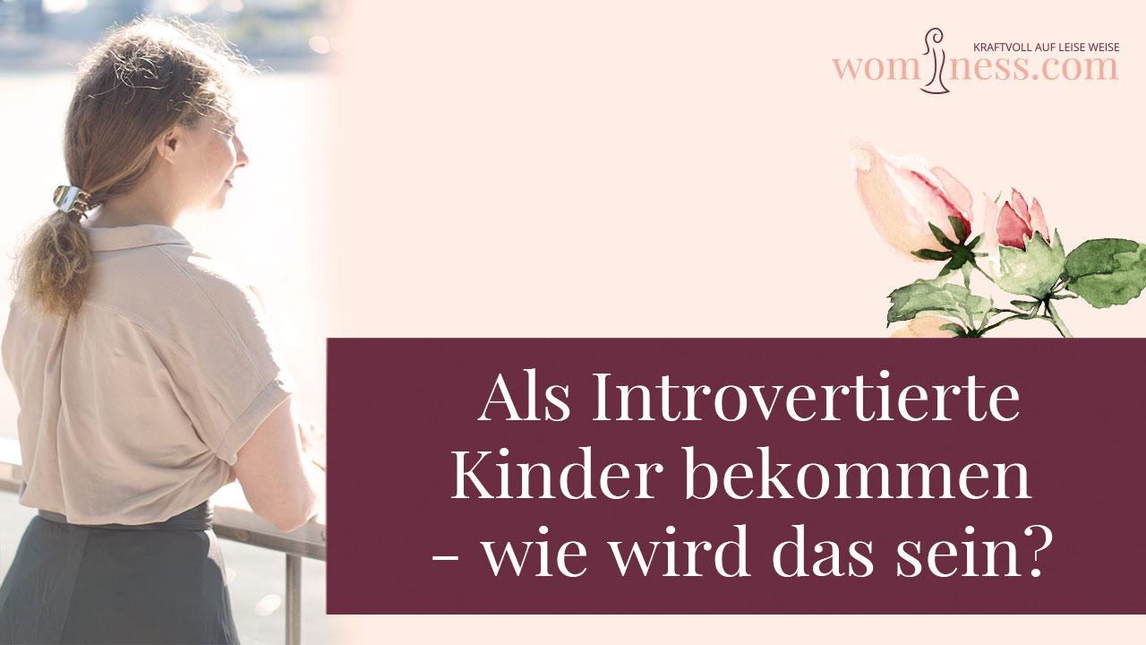 Als-Introvertierte-Kinder-bekommen-wie-wird-das-sein_wominess