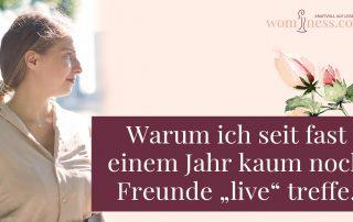 Warum-ich-seit-fast-einem-jahr-kaum-noch-freunde-live-treffe_wominess_blog