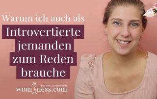 Warum-ich-auch-als-Introvertierte-jemanden-zum-reden-brauche_wominess_Video-Blog