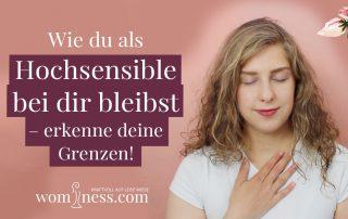 Wie-du-als-Hochsensible-bei-dir-bleiben-kannst-erkenne-deine-Grenzen_wominess-Blog